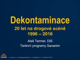 Prezentace Dekontaminace 20 let na drogové scéně 1996 – 2016 Aleše Termera z konference Snižování rizik a drogy, SANANIM, Praha, 2016